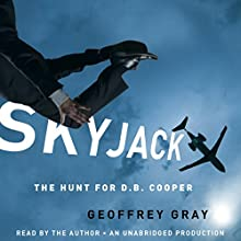 Skyjack: The Hunt for D. B. Cooper Audiobook by Geoffrey Gray Narrated by Geoffrey Gray