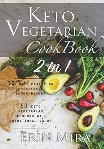 Keto vegetarian cookbook 2 in 1: 30 days meal plan breakfast lunch dinner and 90 delicious ketogenic vegetarian desserts recipes with nutritional value (Two Meals A Day Breakfast And Dinner)