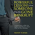 Powerful Lessons From Someone Who Has Gone Bankrupt: An Insider Report on What Your Creditors Don't Want You to Know When You File for Bankruptcy Audiobook by Wendy Turner Narrated by Margaret Strozier