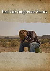 Real Life Forgiveness Stories