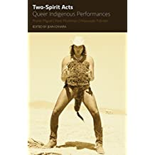 Two-Spirit Acts: Queer Indigenous Performances