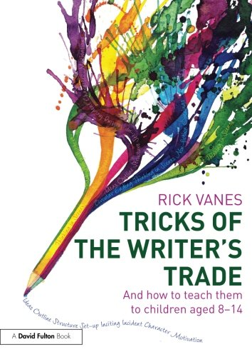 Tricks of the Writer's Trade: And how to teach them to children aged 8-14