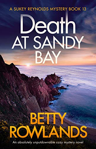 Death at Sandy Bay: An absolutely unputdownable cozy mystery novel (A Sukey Reynolds Mystery Book 13) by [Rowlands, Betty]
