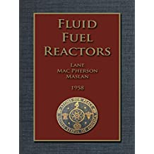 FLUID FUEL REACTORS: Molten Salt Reactors, Aqueous Homogeneous Reactors,  Fluoride Reactors, Chloride Reactors, Liquid Metal Reactors and Why Liquid Fission