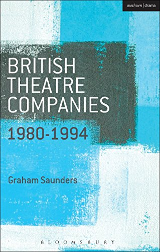 British Theatre Companies: 1980-1994: Joint Stock, Gay Sweatshop, Complicite, Forced Entertainment, Women's Theatre Group, Talawa (British Theatre Companies: From Fringe to Mainstream)