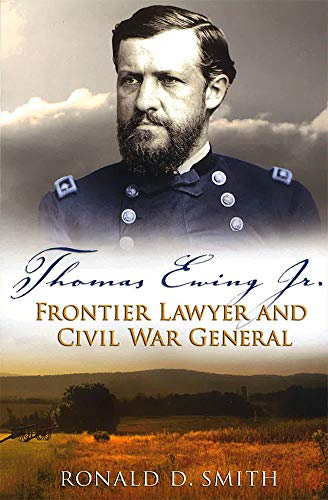 Thomas Ewing Jr.: Frontier Lawyer and Civil War General