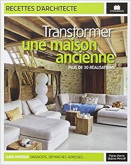 Transformer une maison ancienne : Plus de 30 réalisations ...