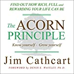 The Acorn Principle: Know Yourself, Grow Yourself | Jim Cathcart