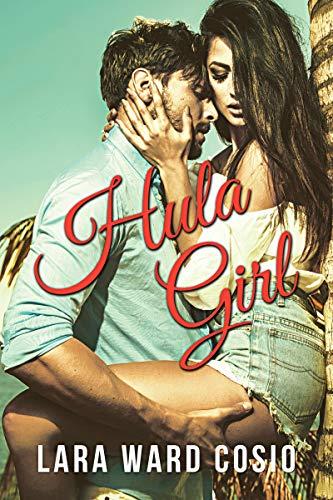 Hula Girl: A Standalone Romance by [Ward Cosio, Lara]