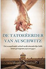 De tatoeëerder van Auschwitz: Het verhaal van de uitzonderlijke liefde tussen 32407 en 4562 (Dutch Edition) Paperback