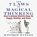 The 7 Laws of Magical Thinking: How Irrational Beliefs Keep Us Happy, Healthy, and Sane Audiobook by Matthew Hutson Narrated by Matthew Hutson, Don Hagen
