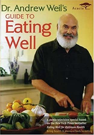 Amazon.com: Dr. Andrew Weil\'s Guide to Eating Well: Dr. Andrew Weil ...