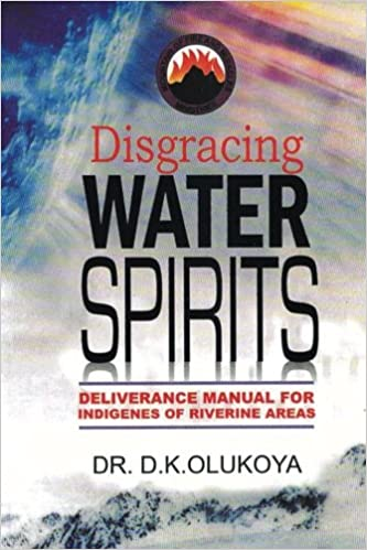 Disgracing Water Spirits: Dr  D  K  Olukoya: 9789784917384