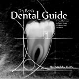 Dr. Ben's Dental Guide: A Visual Reference to