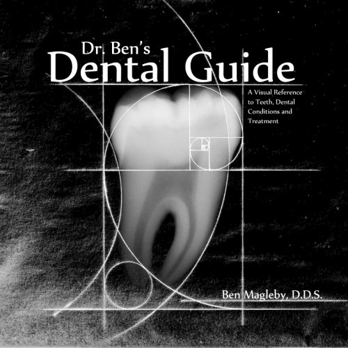 Dr. Ben's Dental Guide: A Visual Reference to Teeth, Dental Conditions and Treatment