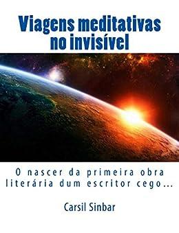 Viagens Meditativas no Invisível: O nascer da primeira obra literária dum escritor cego… por [Sinbar, Carsil]
