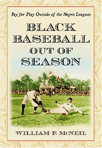 Download Black Baseball Out of Season: Pay for Play Outside of the Negro Leagues ebook