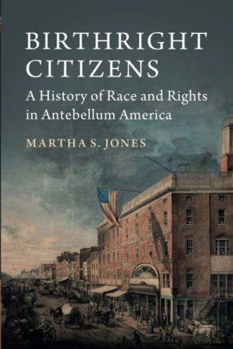 Search : Birthright Citizens: A History of Race and Rights in Antebellum America (Studies in Legal History)