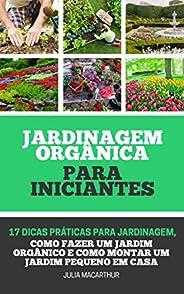 Jardinagem Orgânica Para Iniciantes: 17 Dicas Práticas Para Jardinagem, Como Fazer Um Jardim Orgânico, Horta e
