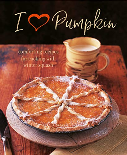 I Heart Pumpkin: Comforting recipes for cooking with winter squash -