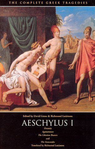 AESCHYLUS I : Oresteia, Agamemnon, The Libation Bearers, The Eumenides (The Complete Greek Tragedies Series)
