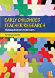 Early Childhood Teacher Research, Kathryn Castle, 0415877598