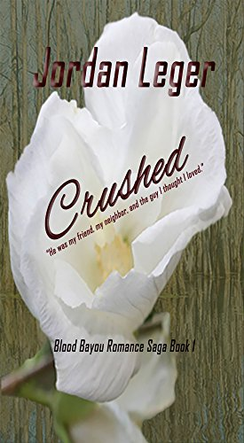 Crushed: Blood Bayou Romance Saga Book 1 by [Leger, Jordan]