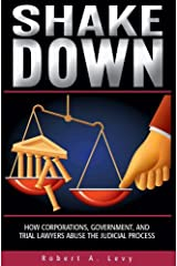 Shakedown: How Corporations, Government, and Trial Lawyers Abuse the Judicial Process Kindle Edition