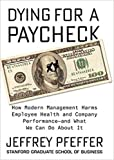 [By Jeffrey Pfeffer ] Dying for a Paycheck: How