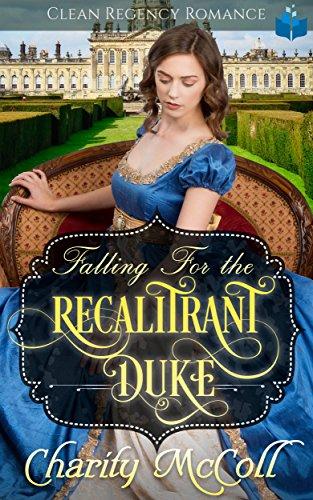 Falling For The Recalitrant Duke: A Historical Regency Romance Book