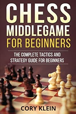 Chess Middlegame for Beginners: The Complete Tactics and Strategy Guide for Beginners