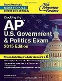Cracking the AP U.S. Government & Politics Exam, 2015 Edition (College Test Preparation)