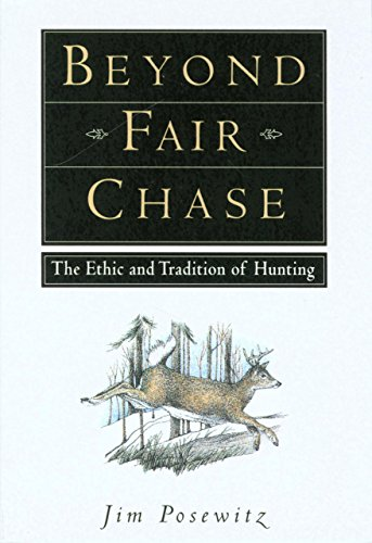 Beyond Fair Chase:  The Ethic and Tradition of Hunting