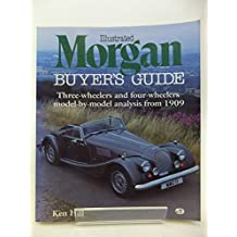 Illustrated Morgan Buyer's Guide: Three Wheelers and Four Wheelers Model-By-Model Analysis from 1909