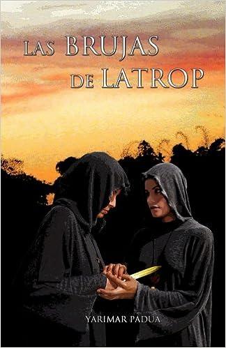 Las Brujas de Latrop (Spanish Edition): Yarimar Padua ...