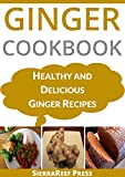 GINGER COOKBOOK: Healthy and Delicious Ginger Recipes (Top 50 Healthy Recipes Book 4)