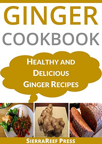 Ginger cookbook healthy and delicious ginger recipes healthy ginger cookbook healthy and delicious ginger recipes healthy living best recipes book 4 kindle edition by sierrareef press forumfinder Choice Image
