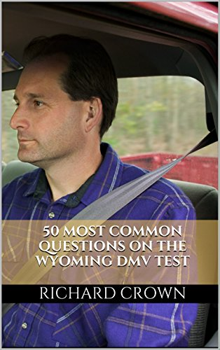 Pass Your Wyoming DMV Test Guaranteed! 50 Real Test Questions! Wyoming DMV Practice Test Questions
