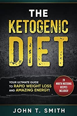 Ketogenic Diet: The Ketogenic Diet for Weight Loss: Your Ultimate Guide for Rapid Weight Loss and Amazing Energy (Ketogenic Diet, Atkins Diet, ... Beginners, Intermittent Fasting) (Volume 1)