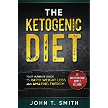 Ketogenic Diet: The Ketogenic Diet for Weight Loss: Your Ultimate Guide for Rapid Weight Loss and Amazing Energy
