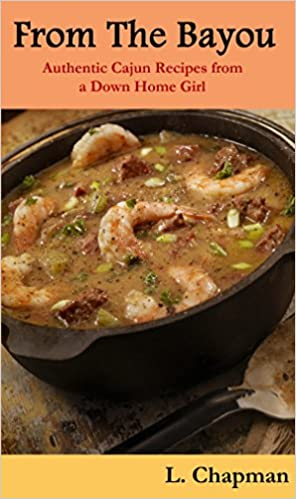 From The Bayou: Authentic Cajun Recipes from a Down Home