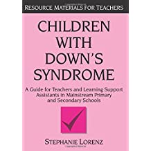 Children with Down's Syndrome: A guide for teachers and support assistants in mainstream primary and secondary schools (Resource Materials for Children)