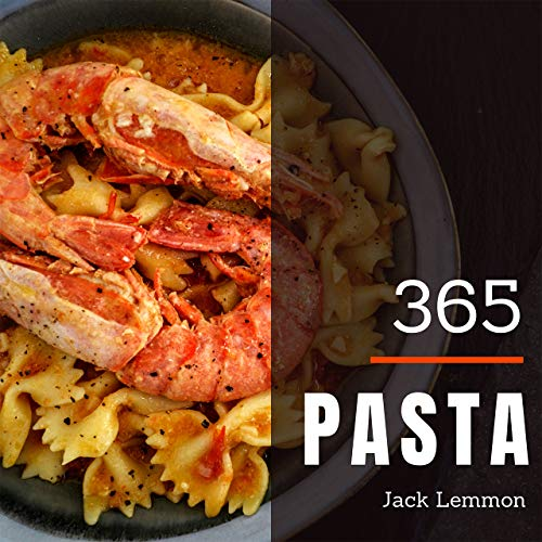 Pasta 365: Enjoy 365 Days With Amazing Pasta Recipes In Your Own Pasta  Cookbook! (Homemade Pasta Cookbook, Pasta Dough Cookbook, One Pot Pasta Cookbook, How To Make Pasta Cookbook) [Book 1] by Jack Lemmon