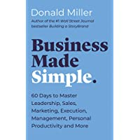 Business Made Simple: 60 Days to Master Leadership, Sales, Marketing, Execution, Management, Personal Productivity and…