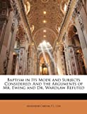 Baptism in Its Mode and Subjects Considered, Alexander Carson and F. L. Cox, 1143134648