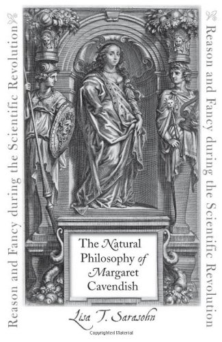 The Natural Philosophy of Margaret Cavendish: Reason and Fancy during the Scientific Revolution (The Johns Hopkins University Studies in Historical and Political Science)
