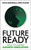 Future Ready - How to Master Business Forecasting