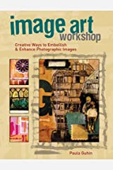 Image Art Workshop: Creative Ways to Enhance Images and Photos for Albums, Journals, Collage and Other Image-Based Crafts by Paula Guhin (2009-07-01)