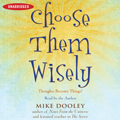 Choose Them Wisely: Thoughts Become Things! by Simon & Schuster Audio
