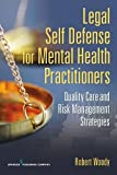 Legal Self Defense for Mental Health Practitioners: Quality Care and Risk Management Strategies